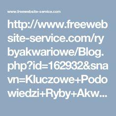 http://www.freewebsite-service.com/rybyakwariowe/Blog.php?id=162932&snavn=Kluczowe+Podowiedzi+Ryby+Akwariowe+Sklep+Internetowy