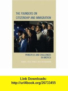 The Founders on Citizenship and Immigration Principles and Challenges in America (Claremont Institute Series on Statesmanship and Political Philosophy) (9780742558557) Edward J. Erler, John Marini, Thomas G. West , ISBN-10: 074255855X  , ISBN-13: 978-0742558557 ,  , tutorials , pdf , ebook , torrent , downloads , rapidshare , filesonic , hotfile , megaupload , fileserve