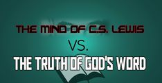 The MIND of CS LEWIS vs TRUTH of GOD'S WORD