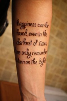 """""""Happiness can be found, even in the darkest of times, if one only remembers to turn on the light"""" Harry Potter tattoo"""