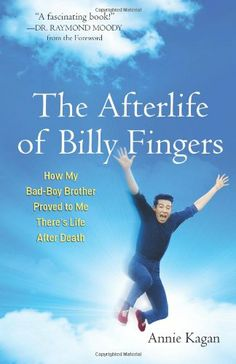 The Afterlife of Billy Fingers: How My Bad-Boy Brother Proved to Me There's Life After Death by Annie Kagan,http://www.amazon.com/dp/1571746943/ref=cm_sw_r_pi_dp_xfGhtb1X42Q1N0GX