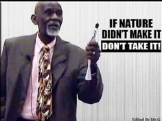 If nature didn't make it, don't take it. - Dr. Sebi --