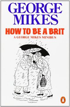 How To Be A Brit by George Mikes http://www.amazon.com/dp/0140081798/ref=cm_sw_r_pi_dp_A5xBwb000YAMC