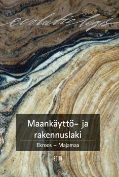 Maankäyttö- ja rakennuslaki / Ari Ekroos, Vesa Majamaa. 3., uud. laitos. Helsinki : Edita, 2015.