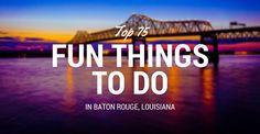 75+ Fun Things to Do in Baton Rouge, Louisiana (LA)