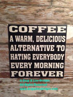 COFFEE: A Warm Delicious Alternative To Hating Everybody Every Morning Forever! Funny Coffee Sign Measures Thick This is one of Coffee Quotes, Coffee Humor, Funny Coffee, Coffee Facts, Dr Seuss, I Love Coffee, Coffee Coffee, Coffee Talk, Coffee Break