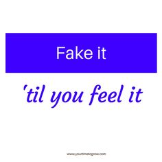 Fake it 'til you feel it | lean in | coaching | your time to grow