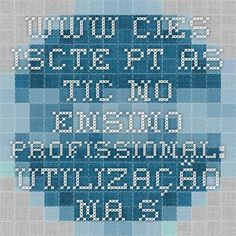 www.cies.iscte.pt As TIC no ensino profissional: utilização na sala de aula das Tecnologias da Informação e da Comunicação pelos alunos