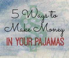 5 ways to make money in your pajamas