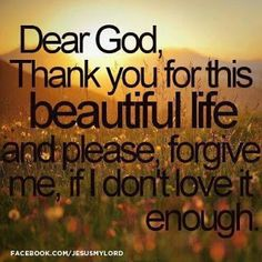 God gave me a beautiful and wonderful life. I don't always cherish it or be grateful. So, I always ask God for forgiveness. Great Quotes, Quotes To Live By, Me Quotes, Inspirational Quotes, Motivational, Quotes Images, Godly Quotes, Simple Quotes, Baby Quotes