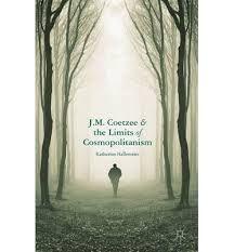 J. M. Coetzee and the Limits of Cosmopolitanism by Katherine Hallemeier - C 624 COE Hal