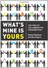What's Mine Is Yours: The Rise of Collaborative Consumption by Rachel Botsman