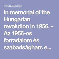 In memorial of the Hungarian revolution in - Az forradalom és szabadságharc emlékére. Im Trying, Hetalia, Revolution, Deviantart, Memories, My Love, Memoirs, My Boo, Revolutions