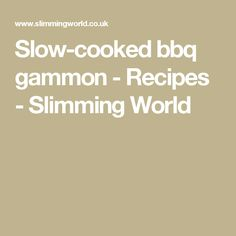 Slow-cooked bbq gammon - Recipes - Slimming World Pulled Pork Slimming World, Slimming World Dinners, Slimming World Recipes, Gammon Recipes, Pork Recipes, Slow Cooker Recipes, Recipies, Low Calorie Recipes, Healthy Recipes