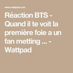 Réaction BTS - Quand il te voit la première foie a un fan metting ... - Wattpad