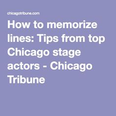 How to memorize lines: Tips from top Chicago stage actors - Chicago Tribune