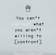 You can't correct what you aren't willing to confront. | Flickr - Photo Sharing!