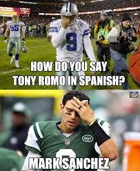 ★★HUGE MEME FAIL★★ Who ever made this meme is a moron.  Tony's first name is Antonio,  and is a Hispanic name already. Tony Romo is Hispanic dumbass.  So...how do you say Tony Romo in spanish? Um...oh yeah.... Tony Romo