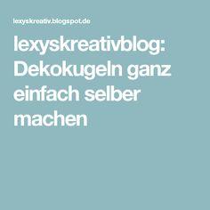 lexyskreativblog: Dekokugeln ganz einfach selber machen