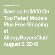 Save up to $100 On Top Rated Models Plus Free Shipping at AllergyBuyersClub! August 6, 2016