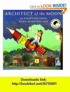 Architect of the Moon (9780888991508) Tim Wynne-Jones, Ian Wallace , ISBN-10: 0888991509  , ISBN-13: 978-0888991508 ,  , tutorials , pdf , ebook , torrent , downloads , rapidshare , filesonic , hotfile , megaupload , fileserve