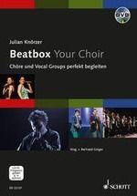 Beatbox Your Choir : Chöre und Vocal Groups perfekt begleiten -  Knörzer, Julian -  plaats 787 # Zangkunst