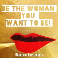 Be the woman you want to be. Cool Words, Wise Words, Focus On Yourself, Life Is Like, Powerful Words, Women Empowerment, Diane Von Furstenberg, Healing, Wisdom