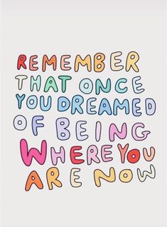 remember that once you dreamed of being where you are now quote inspire Now Quotes, Cute Quotes, Happy Quotes, Words Quotes, Quotes To Live By, Motivational Quotes, Inspirational Quotes, You Are Quotes, Be Nice Quotes