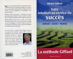 VOTRE INTUITION AU SERVICE DU SUCCÈS de Michel Giffard. Ce livre donne les clés pour développer son intelligence intuitive par une meilleure conscience de son potentiel. L'intuition est un don que chacun peut développer et mettre à profit, aussi bien dans la vie professionnelle que dans la sphère personnelle. Michel Giffard expose le point de vue des philosophes, des psychologues, des scientifiques ou encore des hommes d'église sur l'intuition, puis met au service des lect... Cote : 9-4721-2…