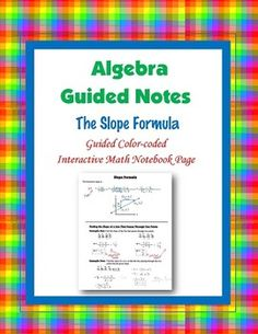 This is a guided, color-coded notebook page for the interactive math notebook on the Slope Formula.Blackline master and color-coded answer key included. ** My Interactive Note Pages include all or some of the following: step by step color-coded notes, diagrams, graphic organizers and example problems.My Interactive Math Notebook Pages were designed to use in my IMN.