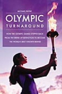 Olympic Turnaround: How the Olympic Games Stepped Back from the Brink of Extinction to Become the World's Best Known Brand by Michael Payne. http://libcat.bentley.edu/record=b1133039~S0