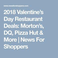 2018 Valentine's Day Restaurant Deals: Morton's, DQ, Pizza Hut & More   News For Shoppers
