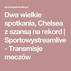 Dwa wielkie spotkania, Chelsea z szansą na rekord | Sportowystreamlive - Transmisje meczów