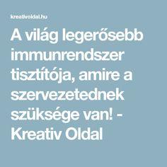 A világ legerősebb immunrendszer tisztítója, amire a szervezetednek szüksége van! - Kreativ Oldal