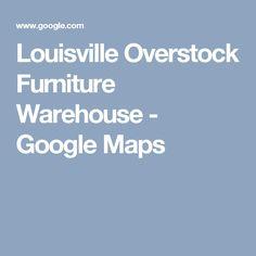 Louisville Overstock Furniture Warehouse   Google Maps