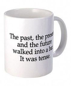 'Past, Present & Future' Mug I want this as I know it would make me laugh every morning while I enjoy my coffee. Funny Coffee Mugs, Coffee Humor, Funny Mugs, Mug Shots, Cute Gifts, Teacher Gifts, Coffee Cups, Tea Cups, Nerdy