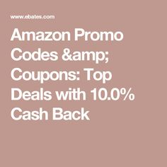 Amazon Promo Codes & Coupons: Top Deals with 10.0% Cash Back