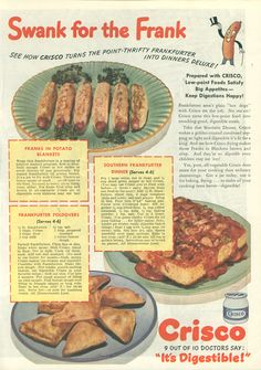"""kittysneezes:  yumsville:  ~ Good Housekeeping, December 1943 via Flickr(click to enlarge)""""…see how Crisco-frying makes those Franks in Blankets brown and crisp. And they're so digestable even children may eat 'em!"""" viaquestionableadvice:  That is the best slogan ever.  """"9 out of 10 doctors say: """"Its digestible!""""""""that fills me with confidence."""