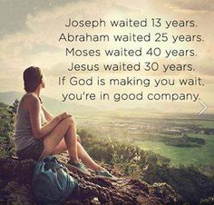Whatever it is, remain faithful to The Lord. I'm speaking to myself as well-  God is so good and he knows what's best for us.  Even though we don't understand it now, in time he will reveal why we had to wait.   Persevere!!! I love you Lord Jesus.