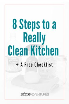 How to really clean your kitchen in 8 steps with all natural cleaners. Plus a free kitchen cleaning checklist to print and use.