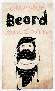 show your beard some lovin',, or i could show it some lovin ;p
