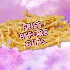 fries before guys!