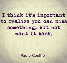 Life QUOTE : I think it's important to realize you can miss something, but not want it back. - #Life https://quotestime.net/life-quotes-i-think-its-important-to-realize-you-can-miss-something-but-2/