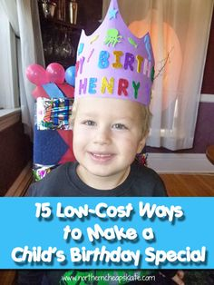 Birthdays don't have to break the bank!  Check out these 15 Low-Cost Ways to Make a Child's Birthday Special