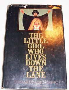 """The Little Girl Who Lives Down The Lane"". I read this book when I was 9 or 10. Forgot about it for many years until I finally found a copy online. One of my absolute favorites. They say that some books stay with you forever, and at 45, I'd have to agree."