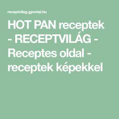 HOT PAN receptek - RECEPTVILÁG - Receptes oldal - receptek képekkel Hot
