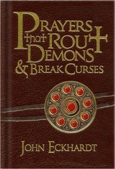 Prayers That Rout Demons and Break Curses: John Eckhardt: 9781616382155: Amazon.com: Books