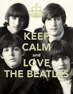 Keep Calm............... and Love The Beatles!!!!!