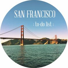 THIS To-Do list is the one we'll follow!!! Johnny and Ashley: San Francisco To-Do List