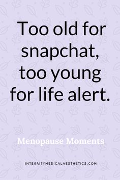 So true! I heard a couple of millenials talking about someone's mom being on snapchat and they were mortified. Menopause Moments and Menopause Humor.